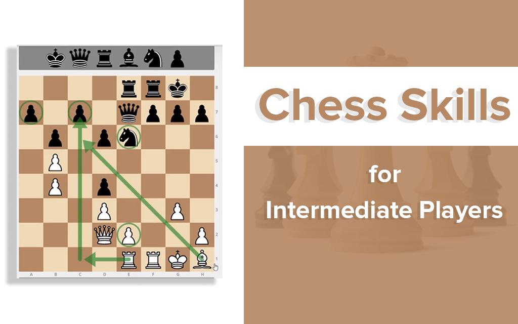 Chess Skills for Intermediate Players
