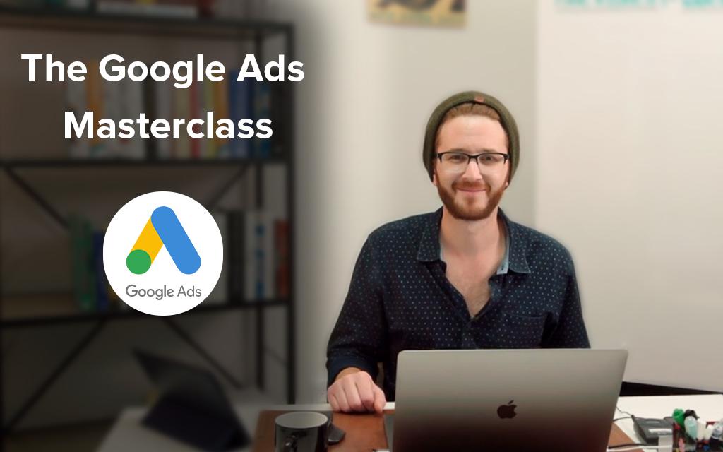 The Google Ads Masterclass